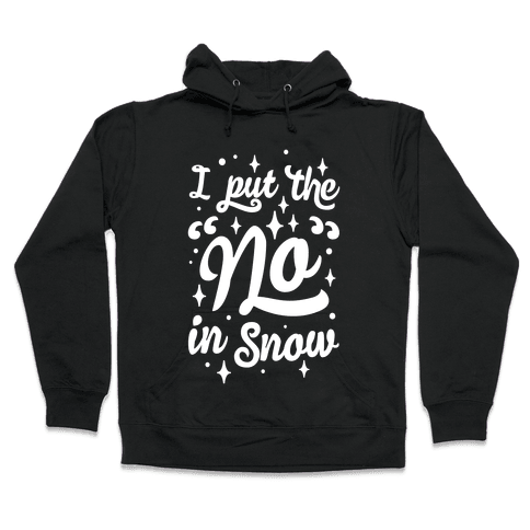 I Put The No In Snow Hooded Sweatshirt