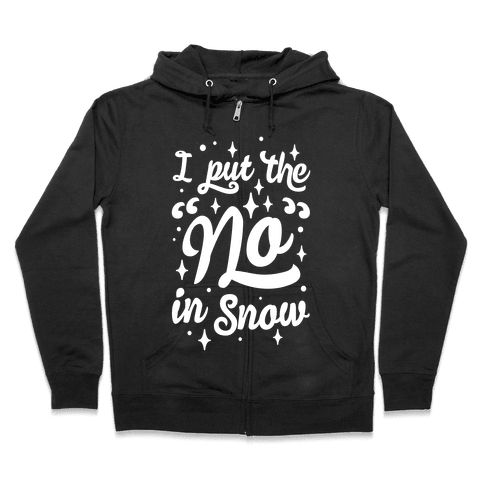 I Put The No In Snow Zip Hoodie