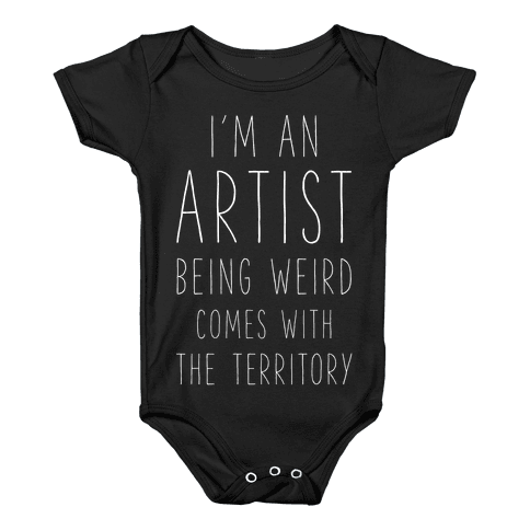 I'm An Artist Being Weird Comes With The Territory Baby Onesy