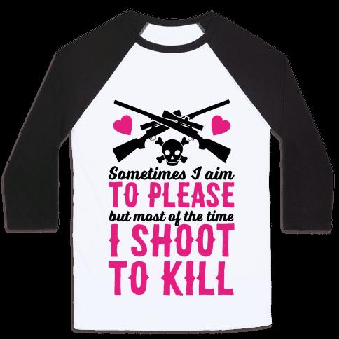 Aim to Please, Shoot to Kill