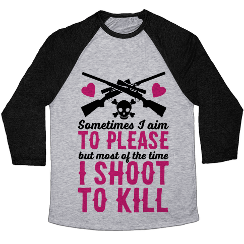 Aim to Please, Shoot to Kill Baseball Tee