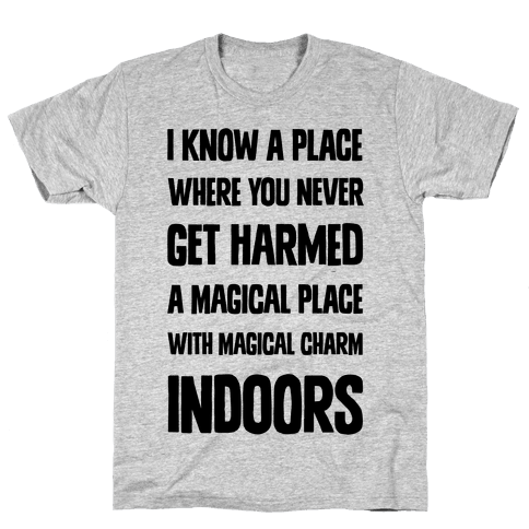I Know A Place Where You Never Get Harmed A Magical Place With Magical Charm INDOORS Mens T-Shirt