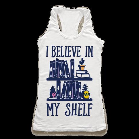 I Believe In My Shelf Racerback Tank Top