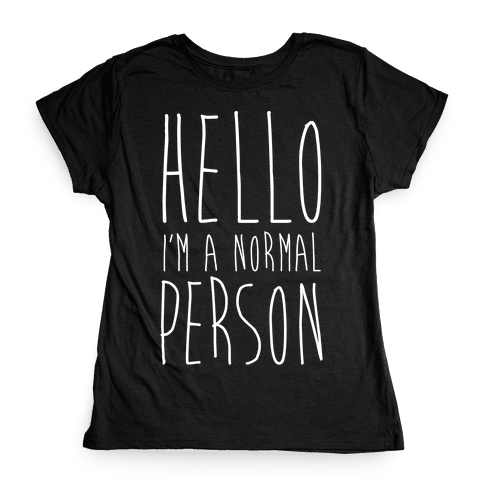 Hello, I'm A Normal Person Womens T-Shirt