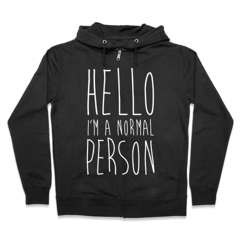 Hello, I'm A Normal Person Zip Hoodie