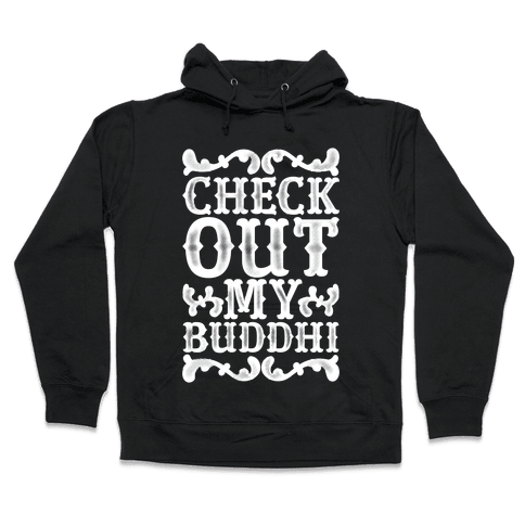 Check Out My Buddhi Hooded Sweatshirt