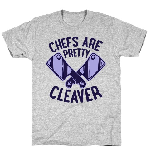 Chefs are Pretty Cleaver T-Shirt