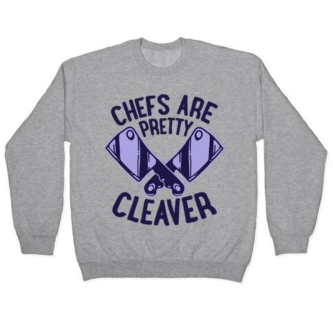 Chefs are Pretty Cleaver Pullover