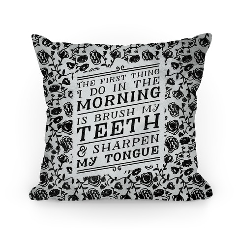 The First Thing I Do In The Morning Is Brush My Teeth And Sharpen My Tongue Pillow