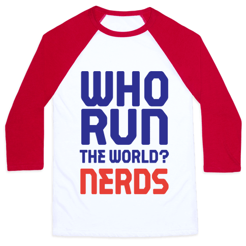 Who Run The World? Nerds Baseball Tee