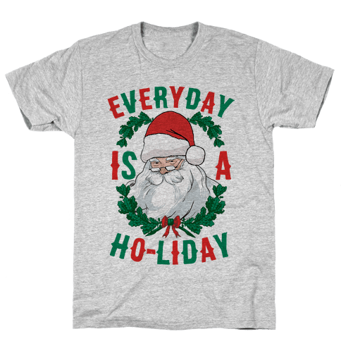 Everyday Is A Ho-liday Mens T-Shirt