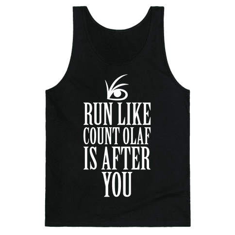 Run Like Count Olaf Is After You Tank Top