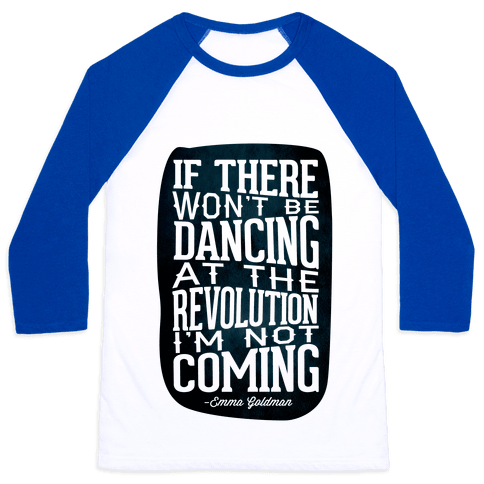 If There Won't Be Dancing at the Revolution I'm Not Coming Baseball Tee