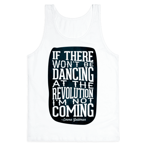 If There Won't Be Dancing at the Revolution I'm Not Coming Tank Top