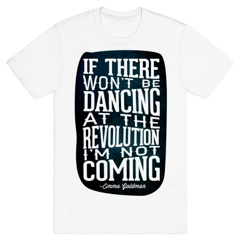 If There Won't Be Dancing at the Revolution I'm Not Coming Mens T-Shirt