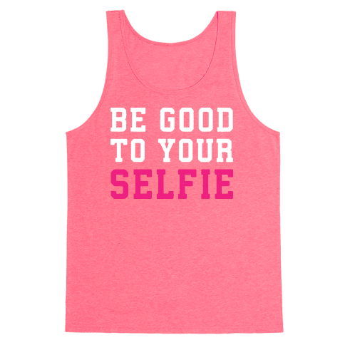 Be Good To Your Selfie Tank Top