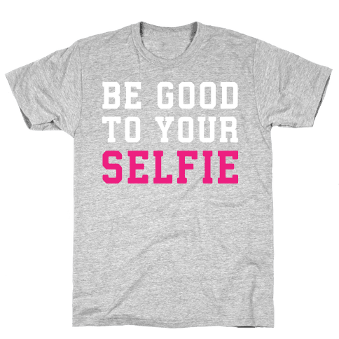 Be Good To Your Selfie Mens T-Shirt