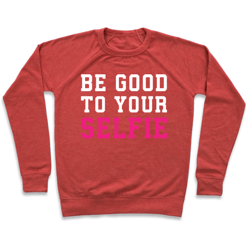 Be Good To Your Selfie Pullover