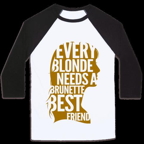 Every Blonde Needs A Brunette Best Friend Baseball Tee