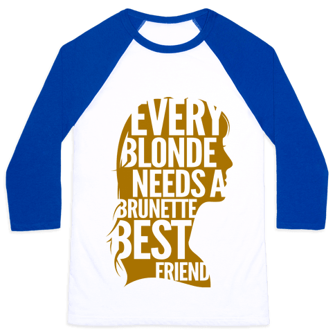Every Blonde Needs A Brunette Best Friend Baseball Tee