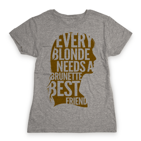 Every Blonde Needs A Brunette Best Friend Womens T-Shirt