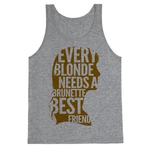 Every Blonde Needs A Brunette Best Friend Tank Top