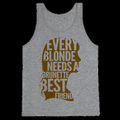 Every Blonde Needs A Brunette Best Friend Tank Top