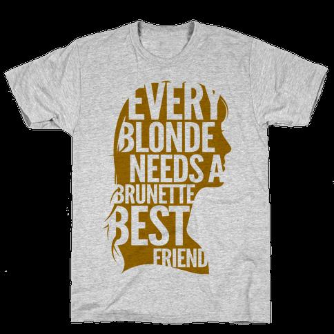 Every Blonde Needs A Brunette Best Friend Mens T-Shirt