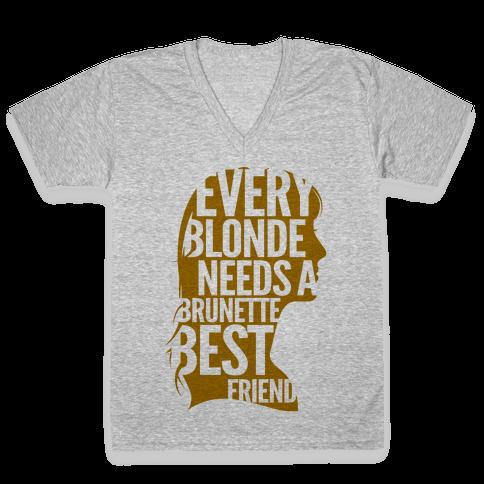Every Blonde Needs A Brunette Best Friend V-Neck Tee Shirt