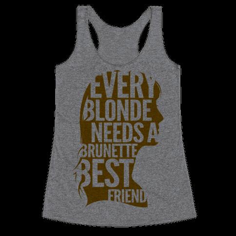Every Blonde Needs A Brunette Best Friend Racerback Tank Top