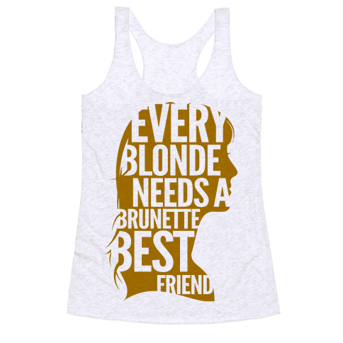 Every Blonde Needs A Brunette Best Friend Racerback Tank Top