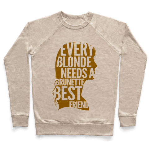 Every Blonde Needs A Brunette Best Friend Pullover