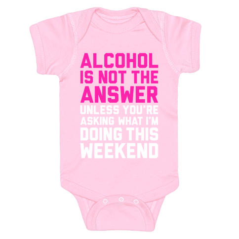 Alcohol Is Not The Answer Baby Onesy