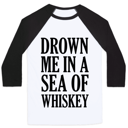 Drown Me In A Sea Of Whiskey
