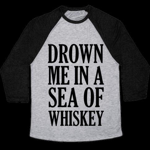 Drown Me In A Sea Of Whiskey Baseball Tee
