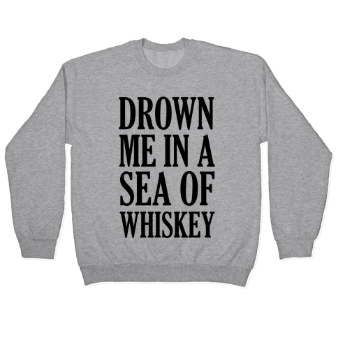 Drown Me In A Sea Of Whiskey Pullover