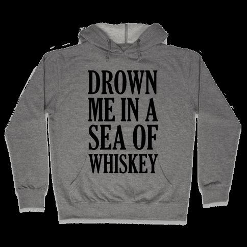 Drown Me In A Sea Of Whiskey Hooded Sweatshirt