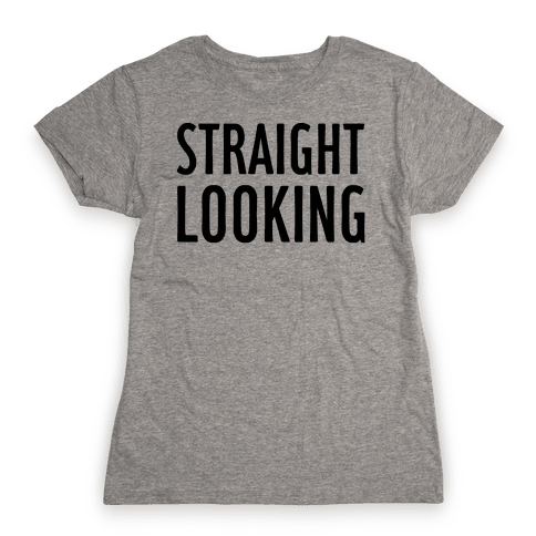 Straight Looking Womens T-Shirt