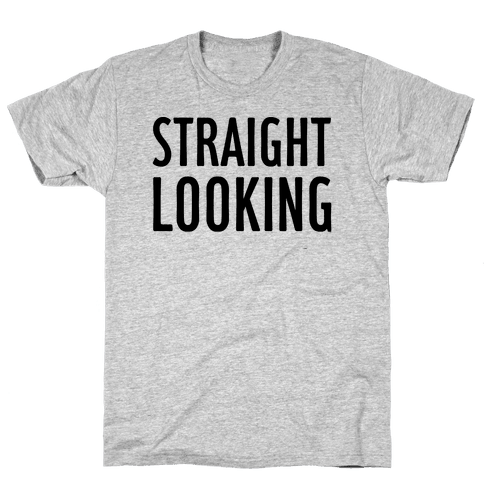Straight Looking Mens T-Shirt
