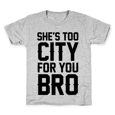 She's Too City For You Bro Kids T-Shirt