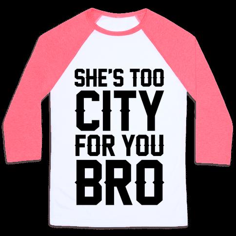 She's Too City For You Bro Baseball Tee