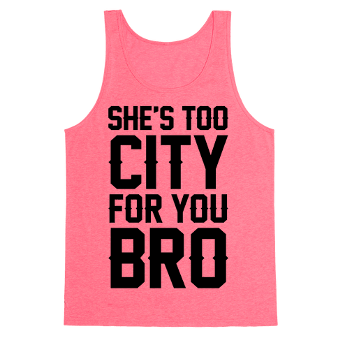 She's Too City For You Bro Tank Top