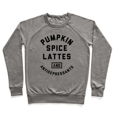 Pumpkin Spice Lattes And Antidepressants Pullover