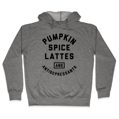 Pumpkin Spice Lattes And Antidepressants Hooded Sweatshirt