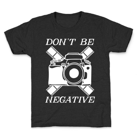 Don't Be Negative Camera Kids T-Shirt