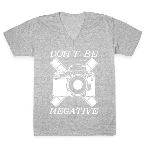 Don't Be Negative Camera V-Neck Tee Shirt