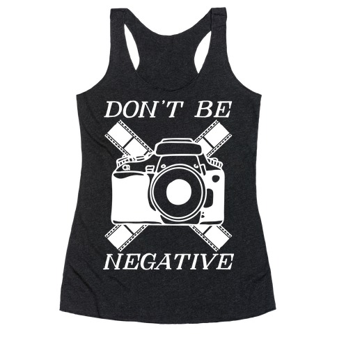 Don't Be Negative Camera Racerback Tank Top