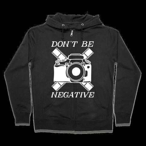 Don't Be Negative Camera Zip Hoodie
