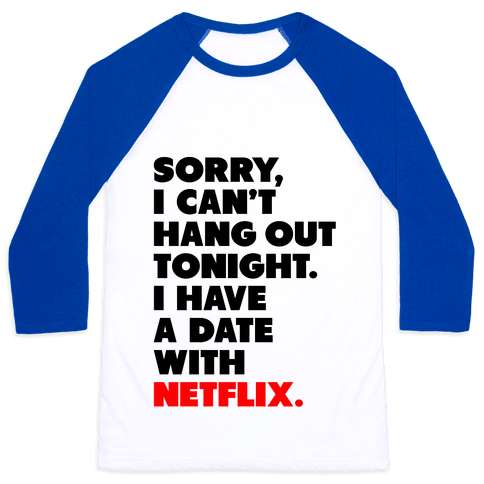 Sorry, I Have a Date with Netflix Baseball Tee