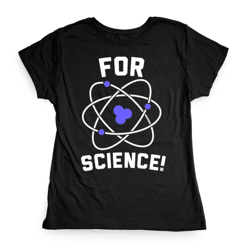 For Science Womens T-Shirt